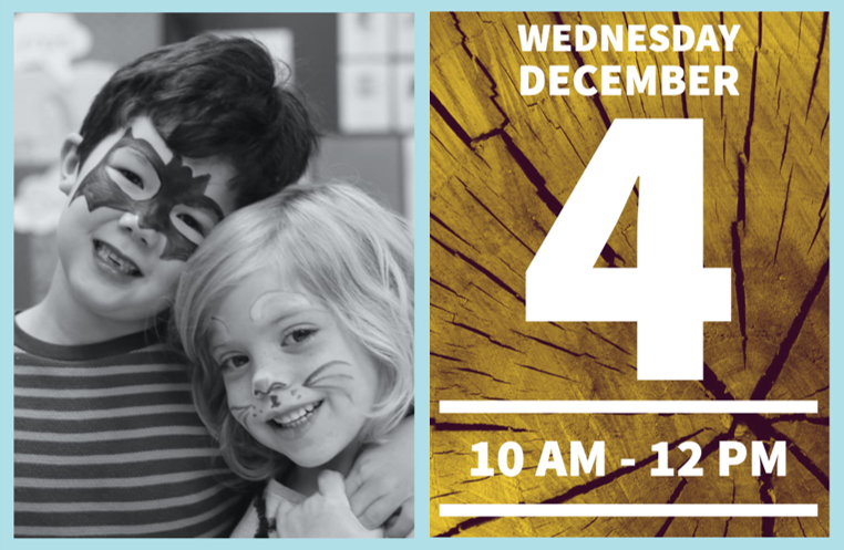 "The left half of the image has two young children with face paint smiling and leaning their heads together. The right half has the words ""Wednesday, December 4, 10AM-12PM."