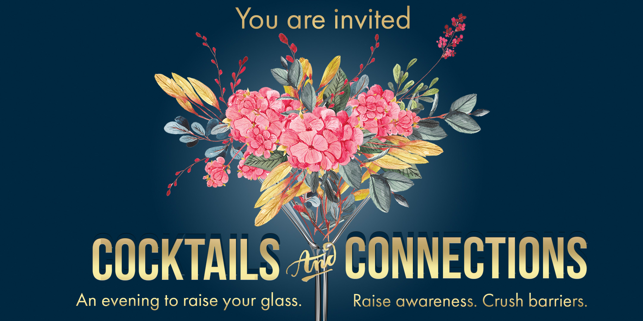 You are invited to Cocktails & Connections 2020. Raise your glass. Raise awareness. Crush barriers.